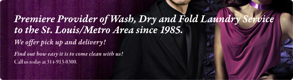 Premiere provider of wash, dry and fold laundry service to the St. Louis metro area since 1985. We offer pick up and delivery! call us today at 314-913-0300